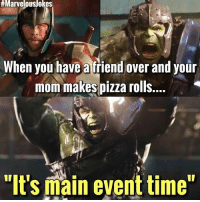 "PIZZA ROLLSSSSS MarvelousJokes:  #Marvelous/okes  When you have a friend over and your  mom makes pizza rolls...  ""It's main event time"" PIZZA ROLLSSSSS MarvelousJokes"