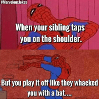 Basically Football MarvelousJokes:  #Marvelous/okes  When your sibling taps  you on the shoulder.  But you play it off like they whacked  you with a bat Basically Football MarvelousJokes