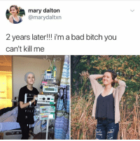 🙌🏻🙌🏻🙌🏻: mary dalton  @marydaltxn  2 years later!! i'm a bad bitch you  can't kill me  PIL 🙌🏻🙌🏻🙌🏻