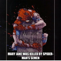 Memes, Spider, and 🤖: MARY JANE WAS KILLED BY SPIDER  MAN'S SEMEN