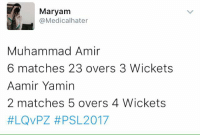 Over rated Amir vs Talanted Amir: Maryam  @Medical hater  Muhammad Amir  6 matches 23 overs 3 Wickets  Aamir Yamin  2 matches 5 overs 4 Wickets  #LQVPZ #PSL 2017 Over rated Amir vs Talanted Amir