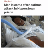 """Children, Family, and Memes: Maryland  Man in coma after asthma  attack in Hagerstown  prison Localdvm.com HAGERSTOWN, Md. - On July 29, 38-year-old Brian Jones, an inmate at Roxbury Correctional Institution, suffered an asthma attack. His family is now asking many questions. """"We want to know how he was without oxygen, how he was in [his cell] for 2 hours before anyone did anything,"""" questioned Shante Eley, Jone's sister. According to a press release from the Maryland Prisoner's Rights Coalition, Jones had an asthma attack while in his cell, but officers and staff did not respond to him for two hours. However, according to the Department of Public Safety and Correctional Services, officers reached Jones at 6:10 a.m. and found him breathing in distress then administered first aid and called EMS at 6:12 a.m. They also say they are investigating the events to ensure all departmental procedures were followed. Julie Magers, leader of the Maryland Prisoner's Rights Coalition says instances like these happen more often than some might think. """"Unfortunately, we get reports like this on a weekly basis, whether that's an incident that occured or a health emergency or a lack of healthcare,"""" said Magers. Now, Jones is in a coma at Meritus Medical Center where Jill Booze, his mother, says she can't bear to see how he's being treated. """"He's still handcuffed to the bed, like an animal,"""" she described. """"We want justice for Brian Jones and every other inmate that went through this and never had justice done before,"""" said Eley. """"The end goal from an advocacy perspective is that this doesn't happen again,"""" said Magers. """"At the end of the day, he's my child. He's not just a number, he's my son, ...he's a father to 4 children,"""" said Eley and Booze. The family is hoping their story sparks change within the prison system """"If you've got an emergency...how can you get in contact with the CO to let them know that theres an emergency,"""" asked Eley. The family says that Jones has been moving an"""