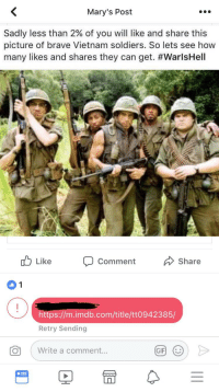 Dad, Gif, and Soldiers: Mary's Post  Sadly less than 2% of you will like and share this  picture of brave Vietnam soldiers. So lets see how  many likes and shares they can get. #WarlsHell  Like  Comment  Share  https://m.imdb.com/title/tt0942385/  Retry Sending  O Write a comment  ..  GIF