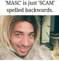 "Grindr, M&m, and A&m: ""MASC"" is just 'SCAM'  spelled backwards.  Trade OnFire S C A M M E D"