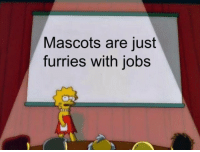 Jobs, Furries, and Just: Mascots are just  furries with jobs