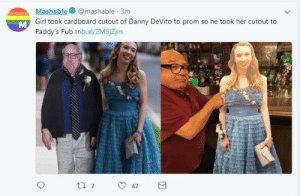 Girl, Danny Devito, and Her: Mashable@mashable 3m  Girl took cardboard cutout of Danny DeVito to prom so he took her cutout to  Paddy's Pub trib.al/2M9jZjm