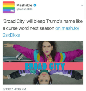 Word, Mash, and Broad City: Mashable  @mashable  Broad City' will bleep Trump's name like  a curse word next season on.mash.to/  2sxDkxs  BROAD CITY  6/13/17, 4:36 PM Liberals: RESIST!!!