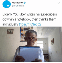 Memes, Notebook, and Joe Jonas: Mashable  @mashable  Elderly YouTuber writes his subscribers  down in a notebook, then thanks them  individually trib.al/YKNecc2  есс I thanked Joe Jonas once and he unfollowed me the next day 😂
