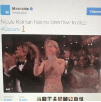 Gif, The Grinch, and Memes: Mashable  mashable  Nicole Kidman has no idea how to clap  Oscars  GIF  2424  Followin WHAT. THE. FUCK. IS. THAT. ARE. YOU. AN. ACTUAL. HUMAN. BEING. ALSO. WHY. DO. YOU. HAVE. HANDS. LIKE. THE. GRINCH.