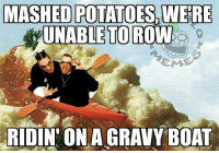 MASHED POTATOES WERE  UNABLE TO ROW  ITDUNTONIA GRAVY BOAT Thanksgiving next month got me like... Kat