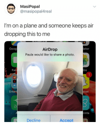 Fac, Funny, and Best: MasiPopal  @masipopal4real  I'm on a plane and someone keeps air  dropping this to me  AirDrop  Paula would like to share a photo.  Goog  lator  . Fac  OS  Entert  hat  rints  Decline  Accept Best flight ever, 5-5
