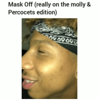 Funny, Molly, and Mask: Mask Off (really on the molly 8  Percocets edition) Classic clip of the day😂💀