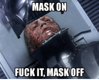 MASK ON  FUCK IT MASK OFF Mask Off