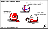 I have secret fantasies too. Made by Eli The Countryball-ist: Masochistic danish realm  I lieks stepping  on Lego-bricks  And they are happy about it  I lieks Greenpeace-wannabees  pirats dirty talking to me  I likes to do  hanging-masturbation I have secret fantasies too. Made by Eli The Countryball-ist
