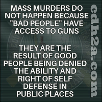 "Bad, Bodies , and Children: MASS MURDERS DO  NOT HAPPEN BECAUSE.  ""BAD PEOPLE"" HAVE  ACCESS TO GUNS  THEY ARE THE  RESULT OF GOOD  PEOPLE BEING DENIED  THEABILITY AND  RIGHT OF SELF  DEFENSE IN  PUBLIC PLACES As we mourn the loss of more young lives in a mass shooting, the debates have already begun. Gun control, more security, the 2nd Amendment, school funding, mental health, etc.  The answer is right in front of us, but it requires personal action and personal responsibility. Two things that many Americans have become unaccustomed to exercising.  It doesn't cost a dime to repeal ""gun free zone"" laws. Schools, churches, movie theaters, night clubs, malls, etc. are ALREADY full of people who can defend themselves and others - IF ONLY THEY WERE ALLOWED TO DO SO.  When we stop looking for laws to prevent evil. When we stop looking to others to provide our protection. Only then, will we begin to accept our responsibilities as individuals and exercise our rights as Americans.  You don't need to hire armed guards when you already have dozens of responsible adults whose mission in life is to protect and educate kids. They just need the means to do so in ANY given situation.  Teachers, coaches and administrators have given their lives in the past to protect kids in these situations. Surely they would defend children just as vigorously if they had more to fight back with than just using their bodies as a shield.  The answer is NOT more expense, more security or turning schools into locked down prisons. It is as simple as giving Americans back their right to self defense and reintroducing Americans to the concept of personal responsibility.  Jon Britton aka Doubletap"