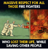 Fire, Life, and Memes: MASSIVE RESPECT FOR ALL  THOSE FIRE FIGHTERS  WHO LOST THEIR LIFE, WHILE  SAVING OTHER PEOPLE Huge Respect 🙏🏻🙏🏻🙏🏻