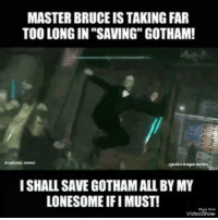 """Dope video meme from our friend over at @realcomic_memes -Nightwing """"Guess Alfred took the pill from Injustice! Lol jk, PC mods are a wonderful thing ♡ - Hawkman"""": MASTER BRUCE IS TAKING FAR  TOO LONG IN """"SAVING"""" GOTHAM!  ejaunlice.teague.memea  I SHALL SAVE GOTHAMALL BY MY  LONESOME IFI MUST!  Made Wth  VideoShow Dope video meme from our friend over at @realcomic_memes -Nightwing """"Guess Alfred took the pill from Injustice! Lol jk, PC mods are a wonderful thing ♡ - Hawkman"""""""