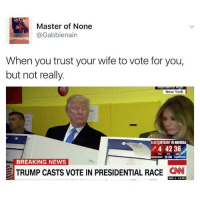 master of none: Master of None  Gabbienain  When you trust your wife to vote for you,  but not really.  New York  ELECTIONNIGHTINAMERICA  4 42 36  ON CNN  BREAKING NEWS  TRUMP CASTS VOTE IN PRESIDENTIAL RACE  CNN  NASA  11.06