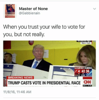 """Hey what'd you get for question A?"": Master of None  @Gabbienain  When you trust your wife to vote for  you, but not really.  New York  ELECTIONNIGHTINAMERICA  4 42 36  CNN  BREAKING NEWS  TRUMP CASTS VOTE IN PRESIDENTIAL RACE  CNN  11/8/16, 11:46 AM ""Hey what'd you get for question A?"""