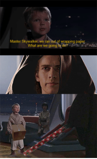 <p>Anakin spreading Christmas cheer</p>: Master Skywalker, we ran out of wrapping paper  What are we going to de? <p>Anakin spreading Christmas cheer</p>