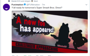 Smashing, Super Smash Bros, and Funimation: MasterXXS andningen- liked  Funimation@FUNimation 7m  Yall ready for tomorrow's Super Smash Bros. Direct?  A new foe  has appeared  ALLENGERA