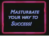 Success: MASTURBATE  YOUR WAY TO  SUCCESS!