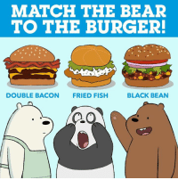 Feed the bears! 🍔: MATCH THE BEAR  TO THE BURGER!  DOUBLE BACON  FRIED FISH  BLACK BEAN Feed the bears! 🍔