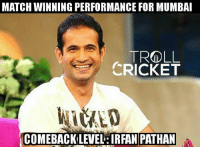 Memes, Troll, and Cricket: MATCHWINNING PERFORMANCE FOR MUMBAI  TROLL  CRICKET  COMEBACK LEVEL:IRFAN PATHAN 2-0-26-0 and 2(3)   <4th dimension>