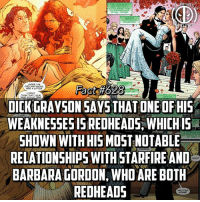 (Via @superhero_facts_daily) He even was with both at one time😂😂 -- Who do you ship more, Dick and Babs or NightFire? Comment below!: MATE  Fact #02  DICK GRAYSON SAYS THAT ONE OF HIS  WEAKNESSES IS REDHEADS, WHICH IS .  SHOWN WITH HIS MOST NOTABLE  RELATIONSHIPS WITH STAR FIRE AND  BARBARA GORDON, WHO ARE BOTH  REDHEADS  S. A LITTLE (Via @superhero_facts_daily) He even was with both at one time😂😂 -- Who do you ship more, Dick and Babs or NightFire? Comment below!