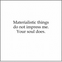 Memes, 🤖, and Soul: Materialistic things  do not impress me  Your soul does Sapiosexuals Intelligence IntelligenceIsSexy