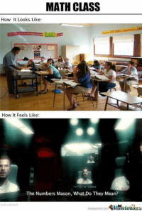 Memes, Math, and Mean: MATH CLASS  How It Looks Like:  How It Feels Like:  The Numbers Mason, WhatDo They Mean?  bako ih med  memecenter.com Men