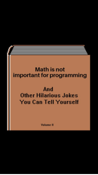 So sad: Math is not  important for programming  And  Other Hilarious Jokes  You Can Tell Yourself  Volume II So sad