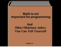 Jokes, Math, and Hilarious: Math is not  important for programming  And  Other Hilarious Jokes  You Can Tell Yourself  Volume II Math is not important for programming