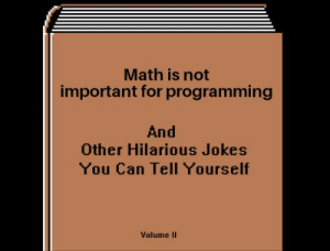 Jokes, Math, and Hilarious: Math is not  important for programming  And  Other Hilarious Jokes  You Can Tell Yourself  Volume II So sad..