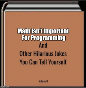 Jokes, Math, and Hilarious: Math Isn't Important  For Programming  And  Other Hilarious Jokes  You Can Tell Yourself  Volume II  Im  com Programming Jokes 101