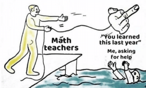 "Help, Math, and Asking: Math  teachers  You learned  this last year""  Me, asking  for help"