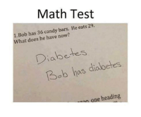 Candy Bars: Math Test  1. Bob has 36 candy bars. He eats 29  What does he have now?  Diabetes  Diabe  3ob has dia  wnn one heading