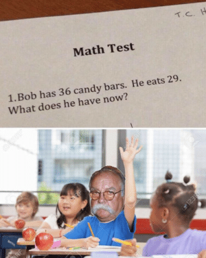 Oh oh oh I know!: Math Test  T.C. IH  1.Bob has 36 candy bars. He eats 29.  What does he have now?  A23RF  23RE  C123RF Oh oh oh I know!