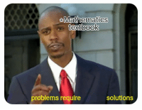 Mathematics, Solutions, and  Wrong: Mathematics  textbook  problems require  solutions Not the wrong ones