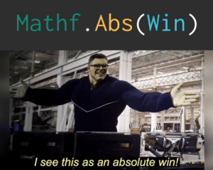 Has anyone done it before me?: Mathf.Abs(Win)  / see this as an absolute win! Has anyone done it before me?