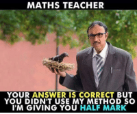 😂😂😂: MATHS TEACHER  YOUR ANSWER IS CORRECT BUT  YOU DIDN'T USE MY METHOD SC  I'M GIVING YOU HALF MARK 😂😂😂