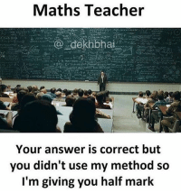 Ego hurt ho jaata hai na 😂😂: Maths Teacher  Your answer is correct but  you didn't use my method so  I'm giving you half mark Ego hurt ho jaata hai na 😂😂