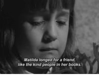 Books, Matilda, and Her: Matilda longed for a friend,  like the kind people in her books