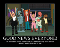 MATT GROE  GOOD NEWS EVERYONE!  I've invented a device that makes you read this in my voice without  actually seeing a picture of  me! Maybe some Futurama instead... - Mila