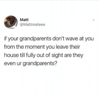 Plz keep this in mind for the holidays 💯😭👋🏼👋🏼👋🏼👋🏼👋🏼👋🏼👋🏼 (@menshumor): Matt  @Mattmateee  if your grandparents don't wave at you  from the moment you leave their  house till fully out of sight are they  even ur grandparents? Plz keep this in mind for the holidays 💯😭👋🏼👋🏼👋🏼👋🏼👋🏼👋🏼👋🏼 (@menshumor)