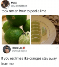 Memes, 🤖, and Lime: Matt  @Mattmateee  took me an hour to peel a lime  GQWILL ENT  lil bih Lex  @LexyBabyxx  If you eat limes like oranges stay away  from me Same here😂