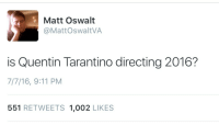 9/11, Funny, and Time: Matt Oswalt  @Mattos waltVA  is Quentin Tarantino directing 2016?  7/7/16, 9:11 PM  551  RETWEETS 1,002  LIKES Funny and sad at the same time
