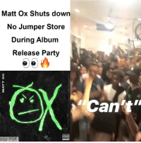 Memes, Party, and 🤖: Matt Ox Shuts down  No Jumper Store  During Album  Release Party  Can't  TTE Matt Ox Debut project OX is Out Now! How's it sounding?! 🔥🔥🔥