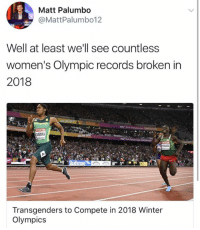 Memes, Winter, and Olympics: Matt Palumbo  MattPalumb012  Well at least we'll see countless  women's Olympic records broken in  2018  MENYA  NSAEA  Transgenders to Compete in 2018 Winter  Olympics (GC)