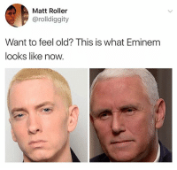 Eminem, Dank Memes, and Old: Matt Roller  @rolldiggity  Want to feel old? This is what Eminem  looks like now. @ship's cuteness is unparalleled